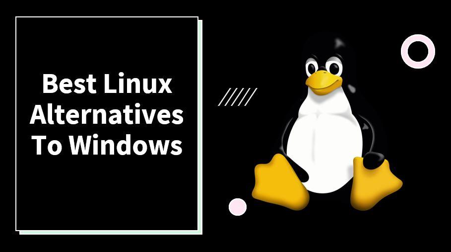 Best 10 Linux alternatives to Windows min