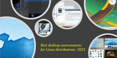 Best desktop environments for Linux distributions 2021