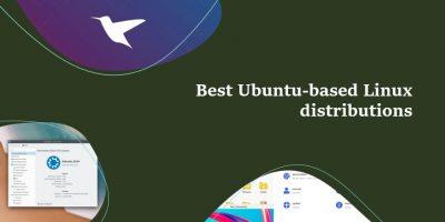 Best Ubuntu based Linux distributions in 2021