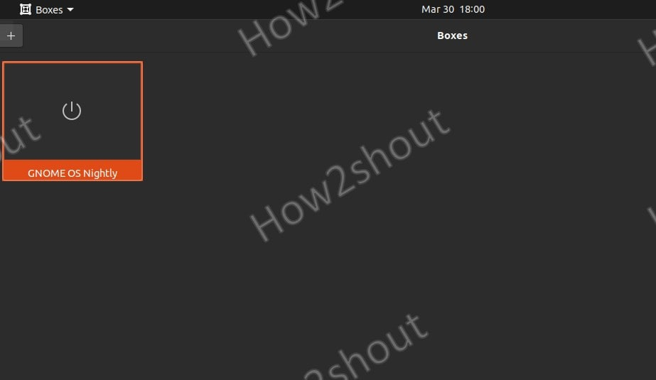 Start Gnome OS on Boxes