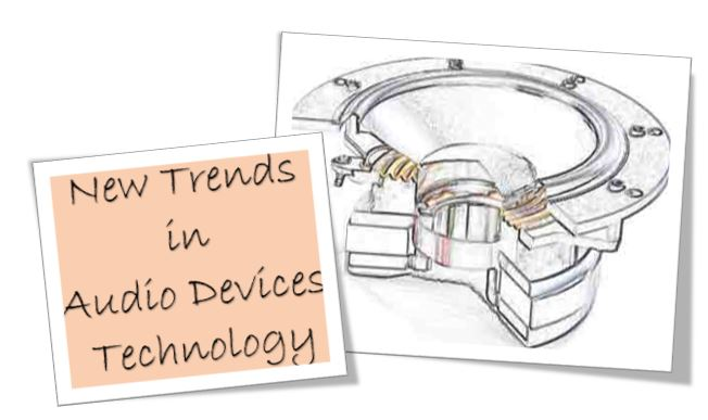 New trends in audio devices technology