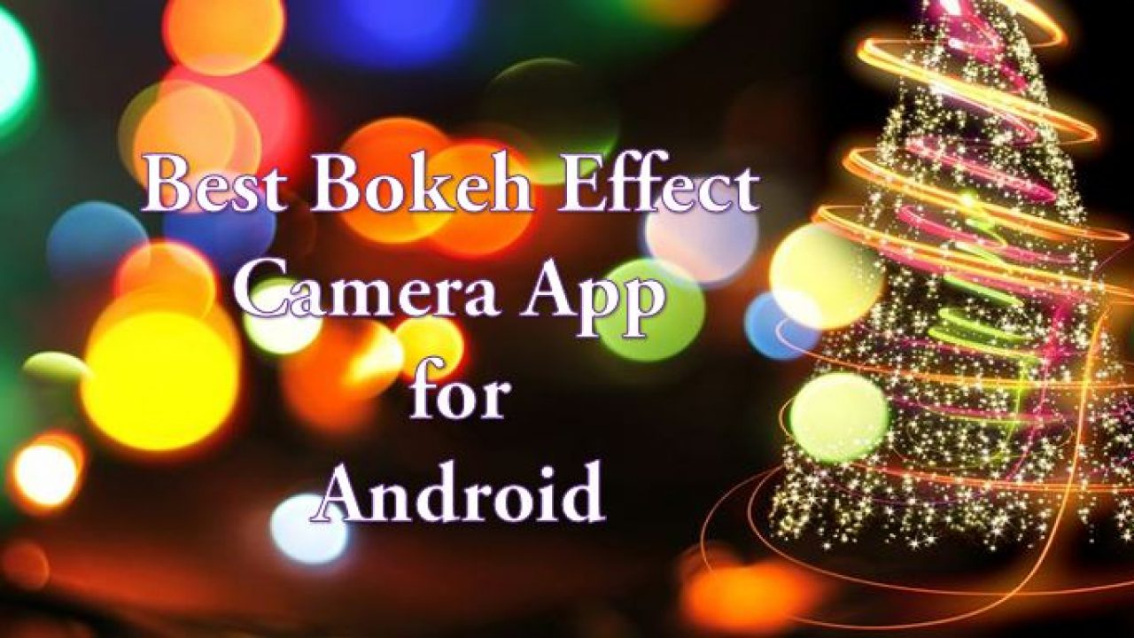 10 Best Bokeh Effect Camera App for Android: DLSR Like Bokeh