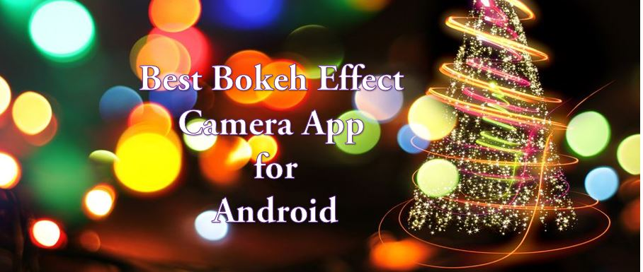 10 Best Bokeh Effect Camera App for Android DLSR Like Bokeh Photography