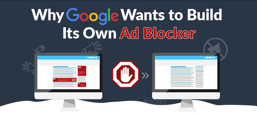 Why Google Wants to Build Its Own Ad Blocker