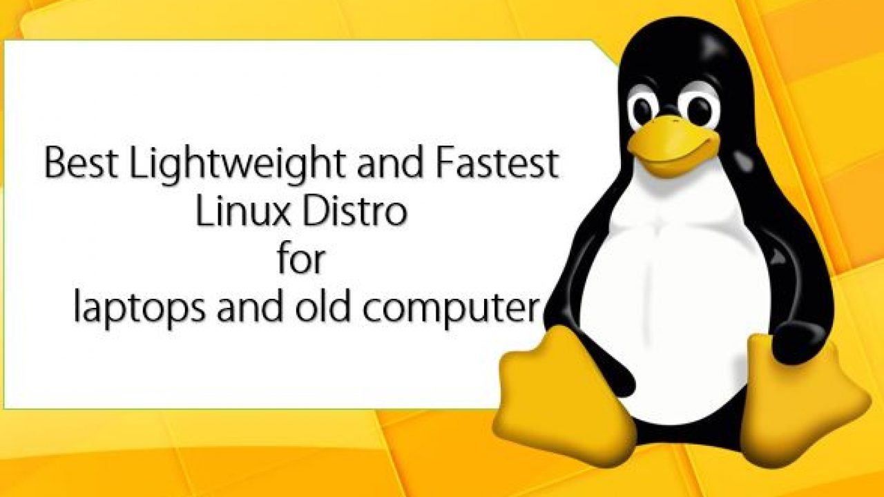 14 Best Lightweight and Fastest Linux Distros for laptops