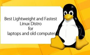 Best Lightweight and Fastest Linux Distro for laptops and old computer