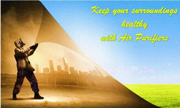 Keep your surroundings healthy with Air Purifiers