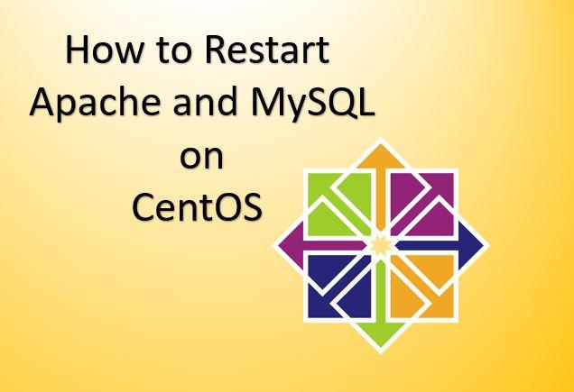How to restart Apache and MySQL in CentOS/RHEL/Fedora/Scientific