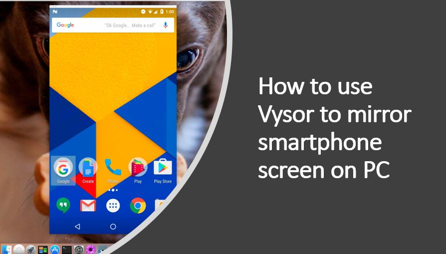 How to use Vysor to mirror smartphone screen on PC