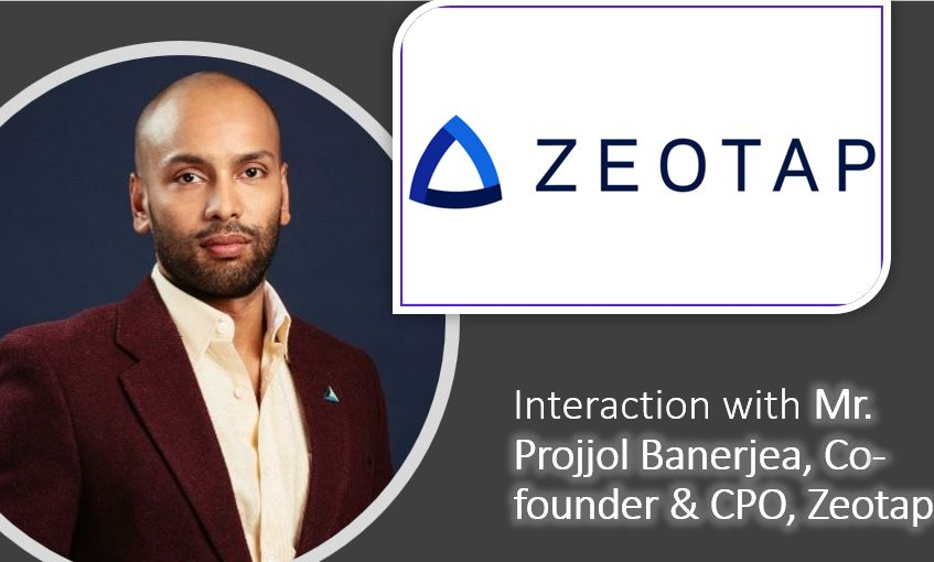 Interaction with Mr. Projjol Banerjea, Co-founder & CPO, Zeotap