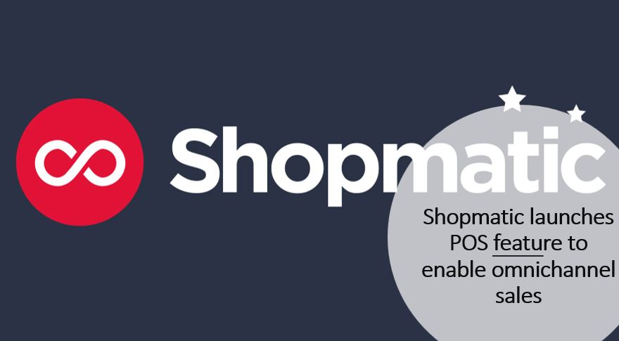 Shopmatic launches POS feature to enable omnichannel sales