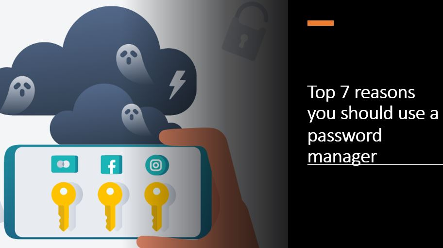 Top 7 reasons you should use a password manager