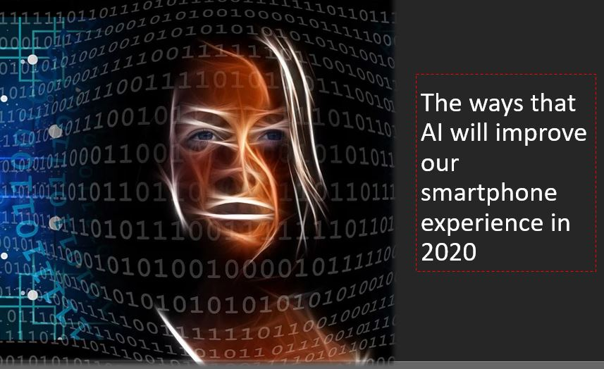 The ways that AI will improve our smartphone experience in 2020