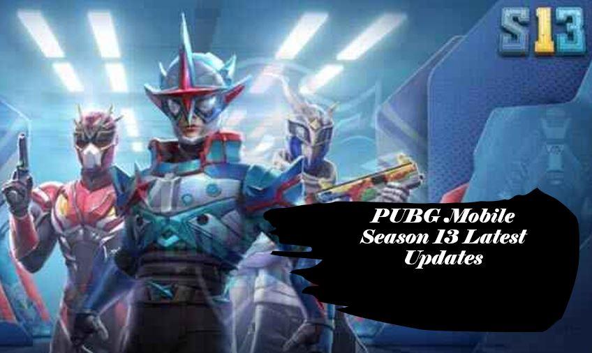 PUBG Mobile Season 13 Latest Updates