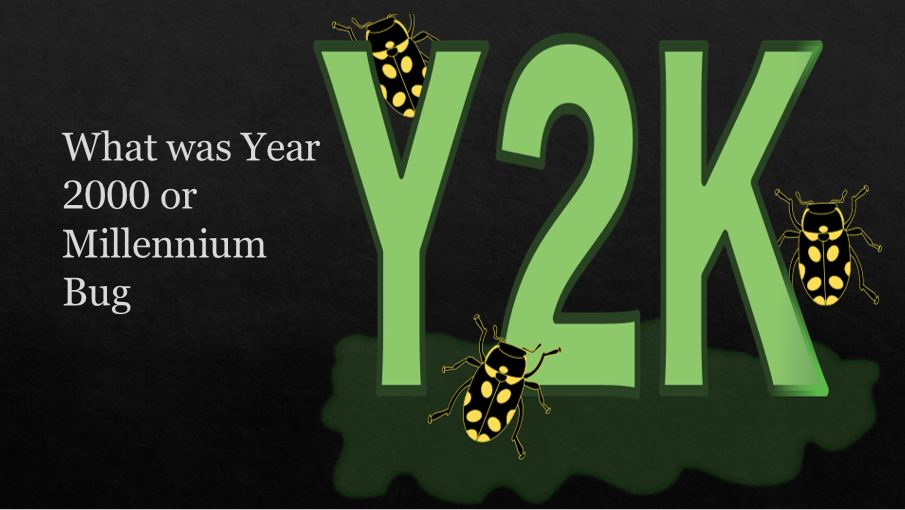 Y2K bug, also called Year 2000 bug or Millennium Bug