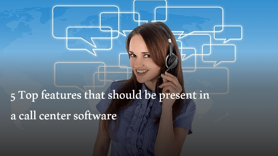 features that should be present in a call center software
