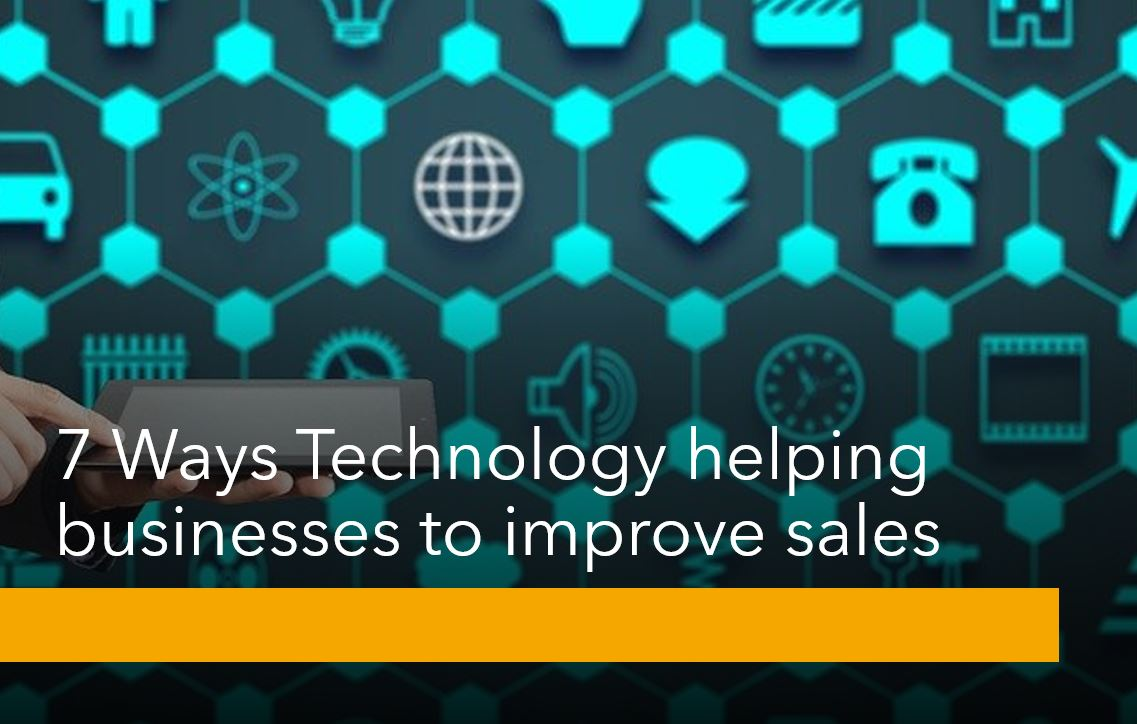 7 Ways Technology helping businesses to improve sales