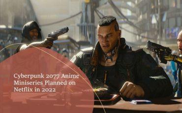 Cyberpunk 2077 Anime Miniseries Planned on Netflix in 2022 min