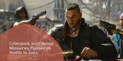 Cyberpunk 2077 Anime Miniseries Planned on Netflix in 2022 min