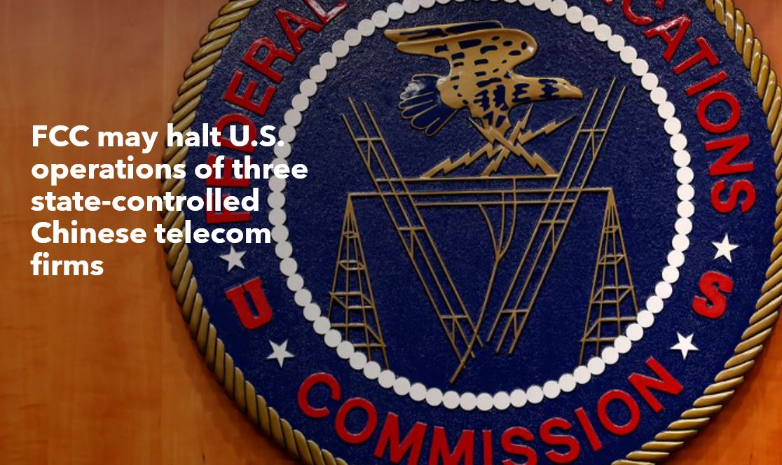 FCC Federal Communications Commission may storp chinese telecom funtions in USA min