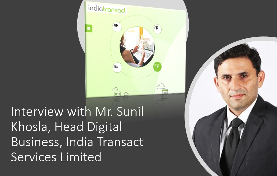 Interview with Mr. Sunil Khosla Head Digital Business India Transact Services Limited