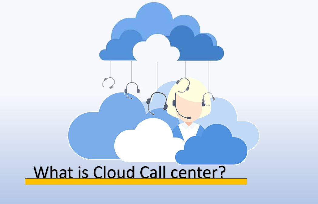 What is a cloud call center and why it is better than traditional ones