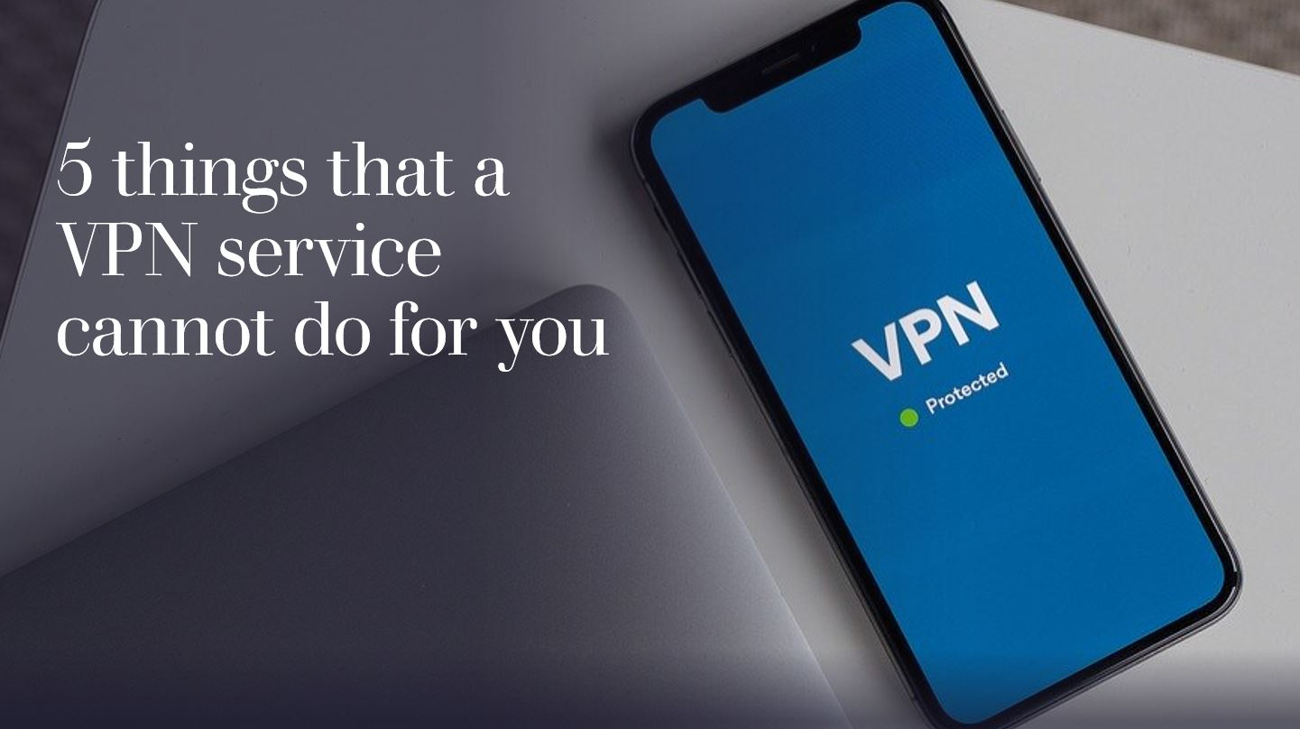 5 things that a VPN service cannot do for you