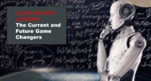 AI and Machine Learning the Current and Future Game Changers