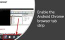 Steps to Enable Android Chrome browser tab strip