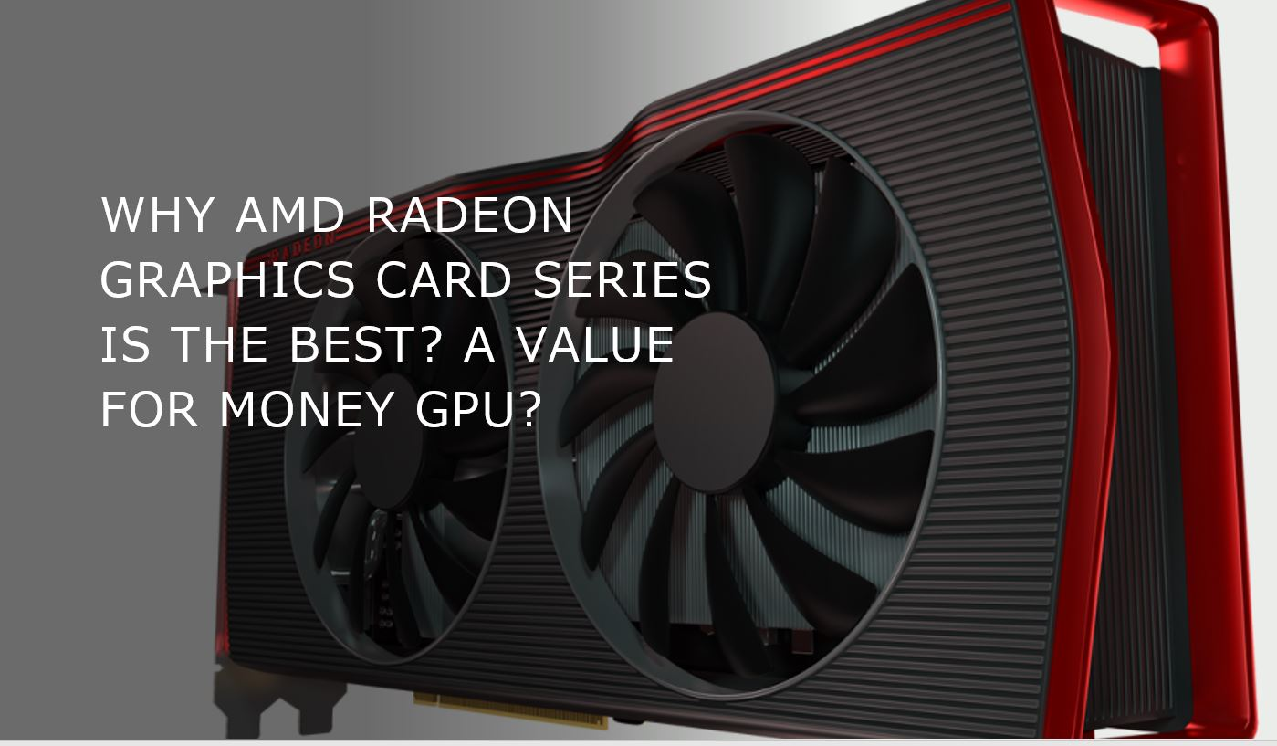 Why AMD Radeon Graphics Card series is better than NVIDIA GPUs