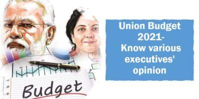 Union Budget 2021 Know various executives opinion