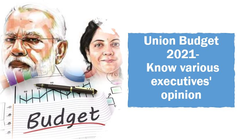Union Budget 2021 Know various executives opinion