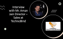 Interview with Mr. Aman Jain Director – Sales at TechnoBind